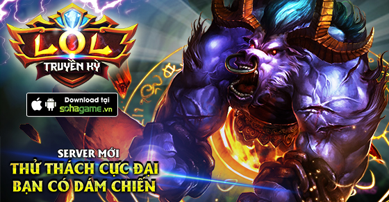 [LOL Truyền Kỳ] Khai mở MÁY CHỦ MỚI - ALISTAR 11h ngày 07/04/2015