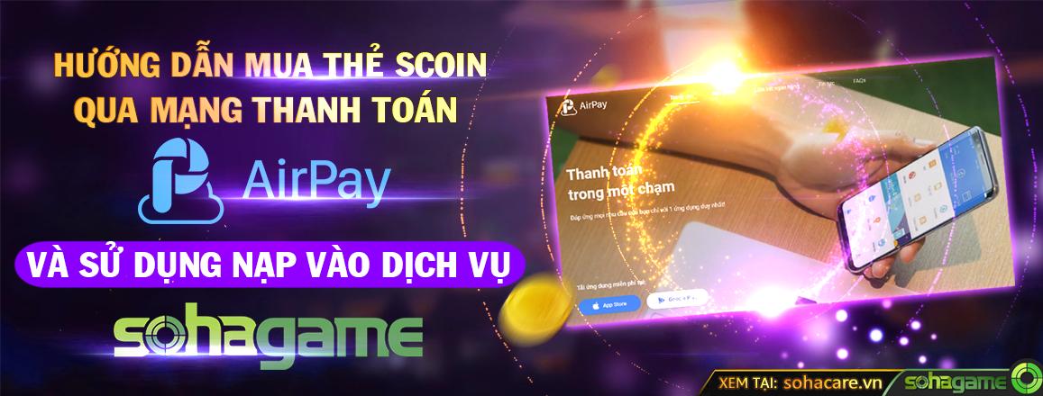 [Hướng Dẫn] Mua thẻ Scoin qua mạng thanh toán AirPay và sử dụng Nạp vào dịch vụ SohaGame