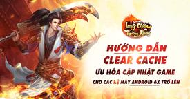 [Hướng Dẫn] Clear Cache - Ưu hóa cập nhật game cho các dòng máy Android 6x