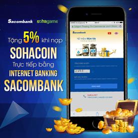 [ HOT HOT ] Nạp trực tiếp từ Internet Banking Sacombank được tặng ngay 5% SohaCoin