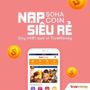 [Khuyến Mãi] Nạp SohaCoin qua ví TrueMoney 11k = 60 SohaCoin