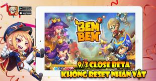 Bem Bem GO: Chính thức Close Beta không reset nhân vật